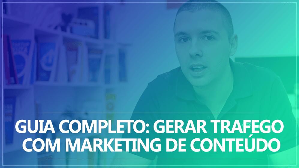 Guia Completo: Como Gerar Trafego Através De Marketing De Conteúdo