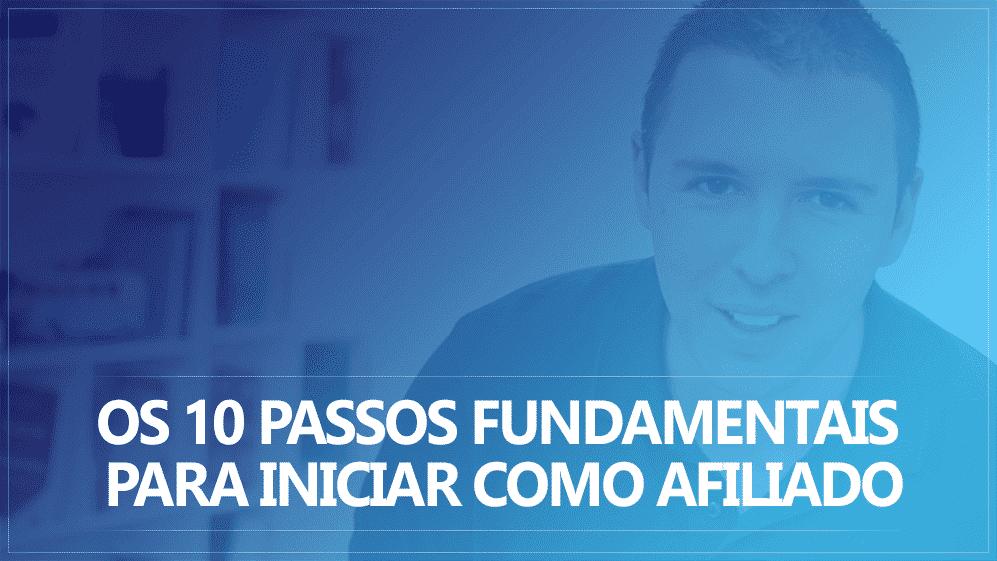 Os 10 Passos Fundamentais Para Iniciar Como Afiliado