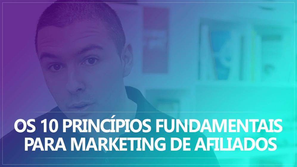 Os 10 Princípios Fundamentais Para Marketing De Afiliados