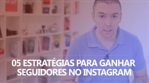 05 Estratégias para ganhar seguidores no Instagram