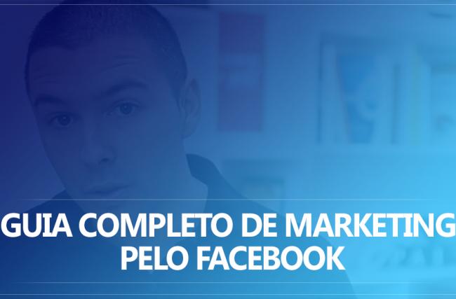 Guia Completo de Marketing Pelo Facebook | 12 Estratégias Efetivas