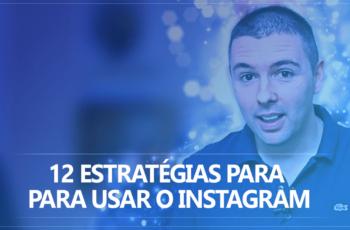 12 Estratégias para usar o Instagram
