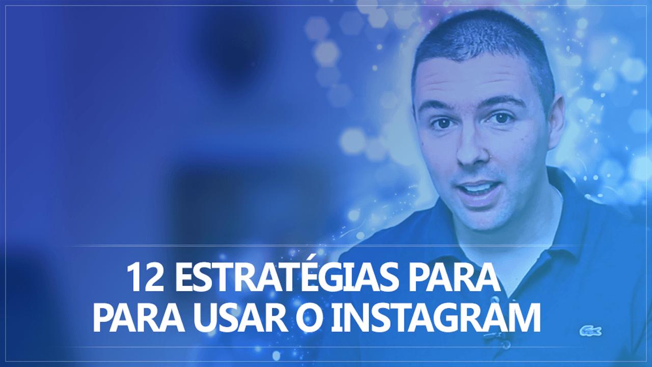 12 Estratégias Para Usar O Instagram Como Ferramenta De Vendas E Tráfego Qualificado