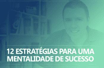 12 Estratégias para uma Mentalidade de Sucesso