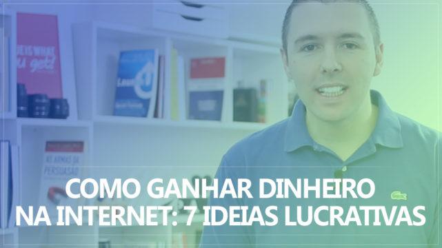 Como Ganhar Dinheiro Na Internet: 7 Ideias Lucrativas Para Você Começar Ainda Hoje