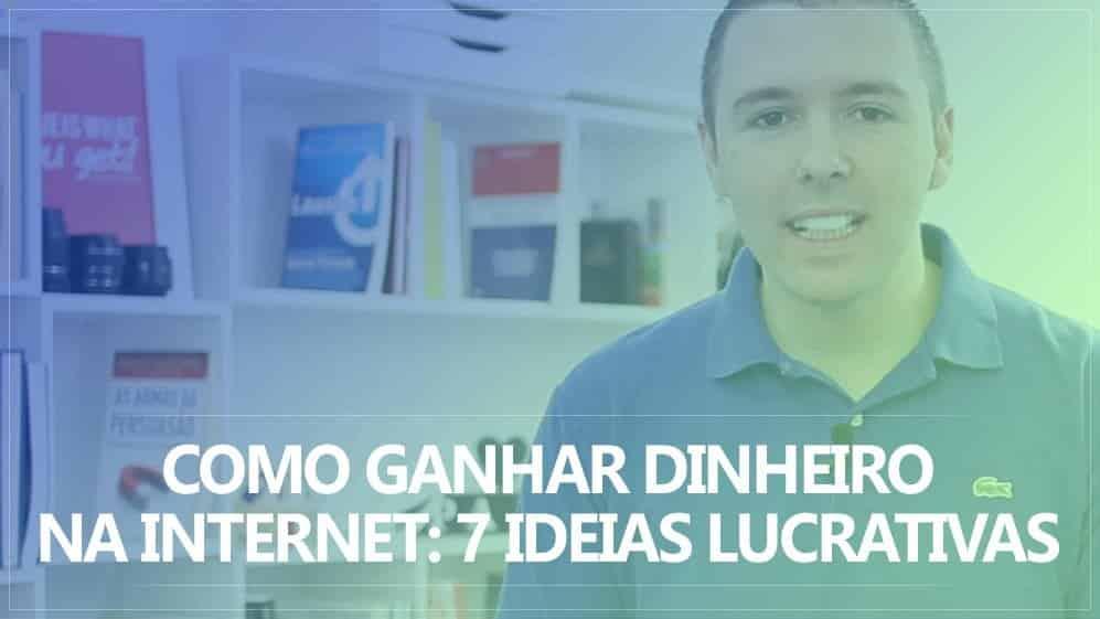 Como Ganhar Dinheiro na Internet 7 Ideias Lucrativas