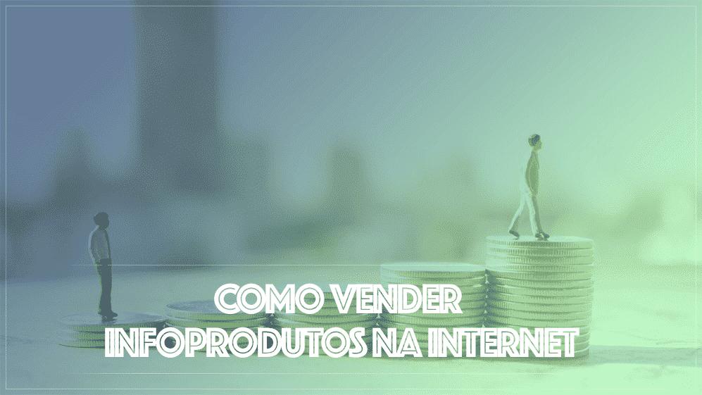 Aprenda como vender infoprodutos na internet