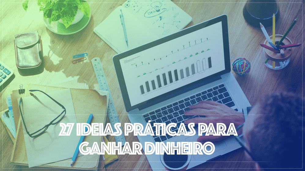 27 Ideias Práticas para Ganhar Dinheiro e Conquistar a Independência Financeira