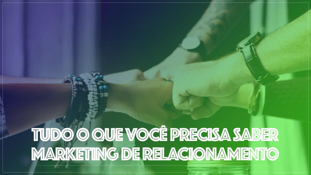 Marketing de Relacionamento | Tudo o que você precisa saber sobre Marketing de Relacionamento