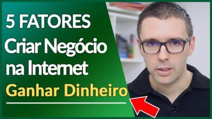 🔴 CRIAR SEU NEGÓCIO NA INTERNET, TER SUCESSO, GANHAR DINHEIRO | 5 Fatores Essenciais Para o Sucesso
