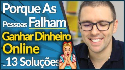 13 Razões Porque as pessoas Falham em GANHAR DINHEIRO ONLINE