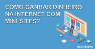 como ganhar dinheiro na internet com mini sites