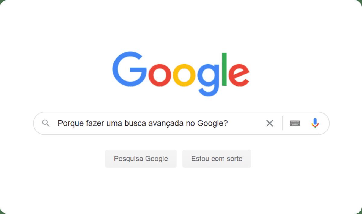 Por que fazer uma busca avançada no Google?